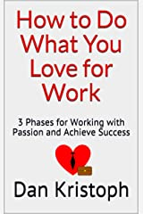 How to Do What You Love for Work: 3 Phases for Working with Passion and Achieve Success Kindle Edition