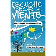 Escuché decir al viento: Metáforas para el bienestar con PNL (Spanish Edition) Dec 10, 2014