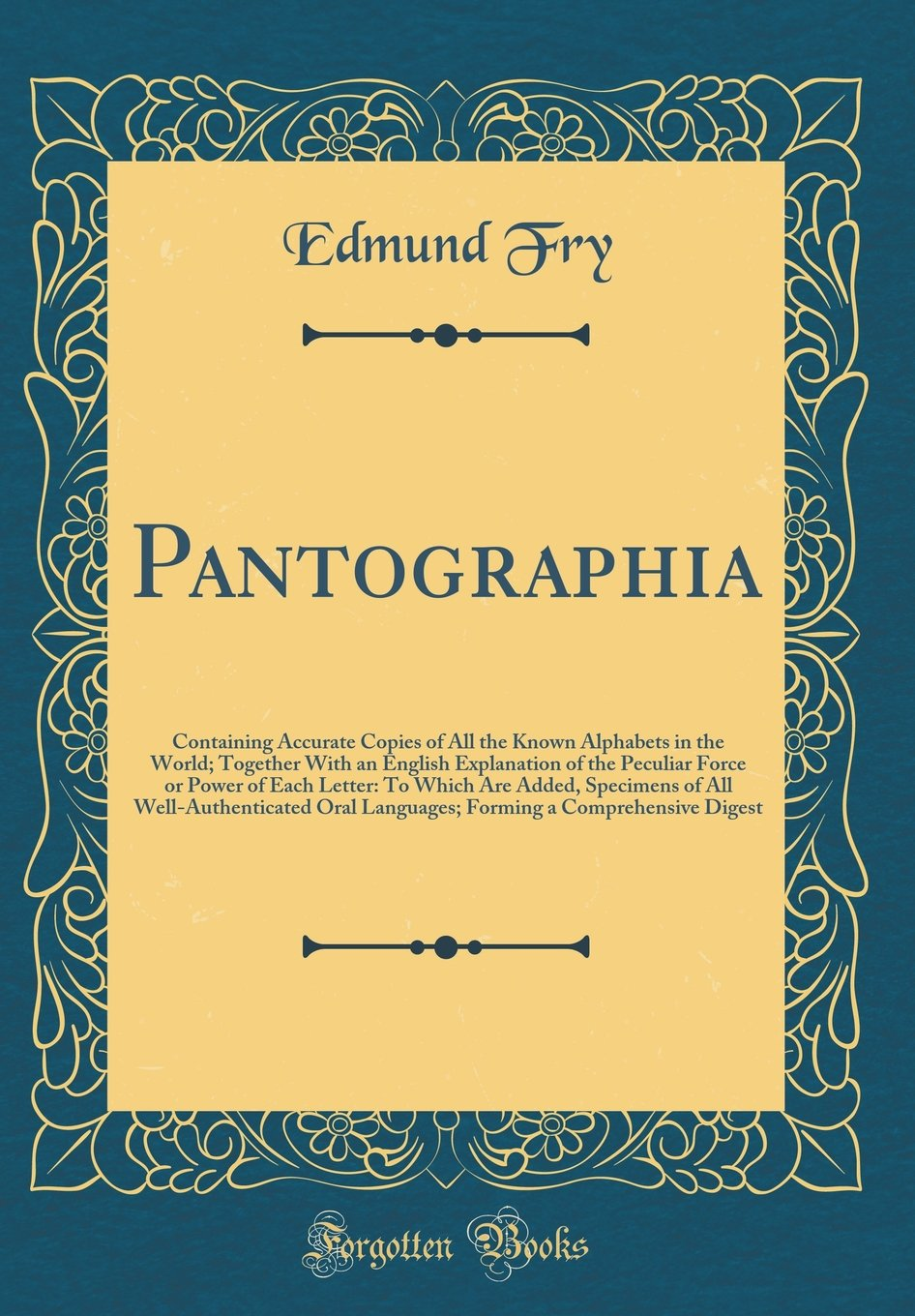 Pantographia: Containing Accurate Copies of All the Known Alphabets in the World; Together With an English Explanation of the Peculiar Force or Power ... Oral Languages; Forming a Compreh pdf