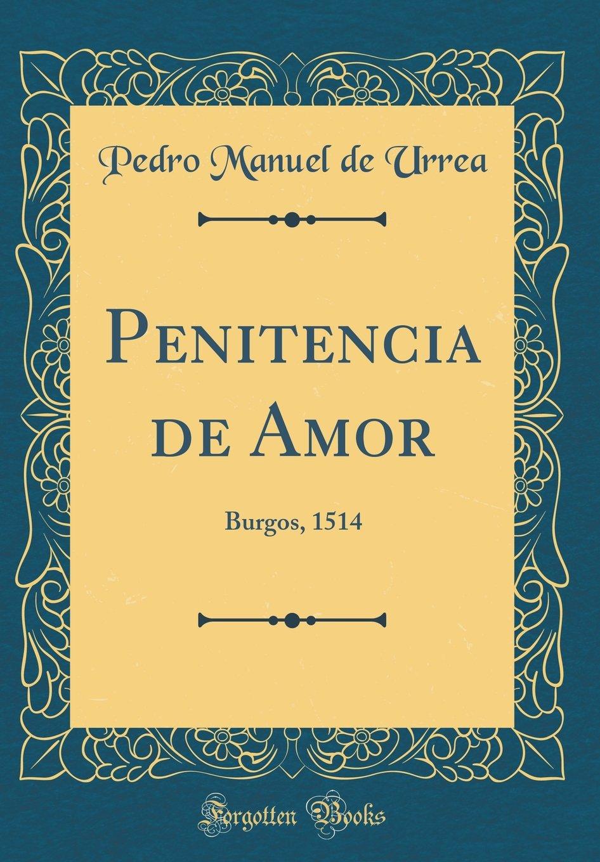 Penitencia de Amor: Burgos, 1514 (Classic Reprint) (Spanish Edition): Pedro Manuel de Urrea: 9780364299548: Amazon.com: Books