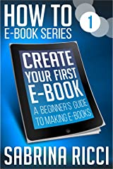How to Create Your First Ebook: A beginner's guide to making ebooks (How to Create Ebooks Book 1) Kindle Edition