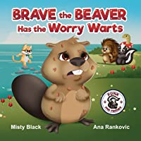 Brave the Beaver Has the Worry Warts (Punk and Friends Learn Social Skills)