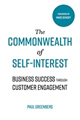The Commonwealth of Self Interest: Business Success Through Customer Engagement Kindle Edition