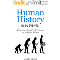 History: Human History in 50 Events: From Ancient Civilizations to Modern Times (World History, History Books, People History) (History in 50 Events Series Book 1) (English Edition)