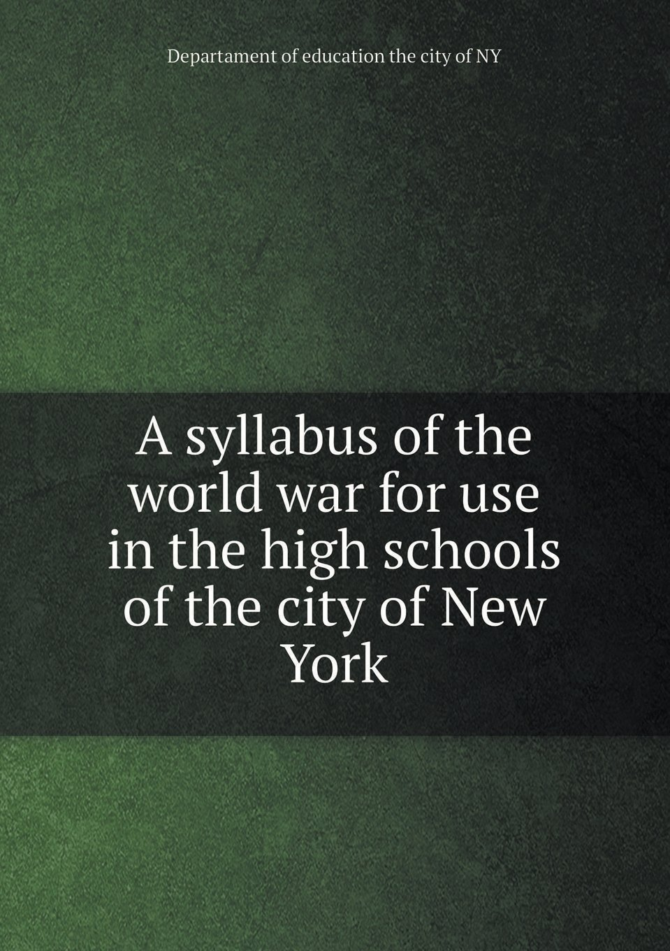 Read Online A syllabus of the world war for use in the high schools of the city of New York pdf