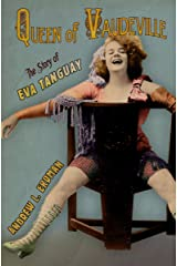 Queen of Vaudeville: The Story of Eva Tanguay Kindle Edition