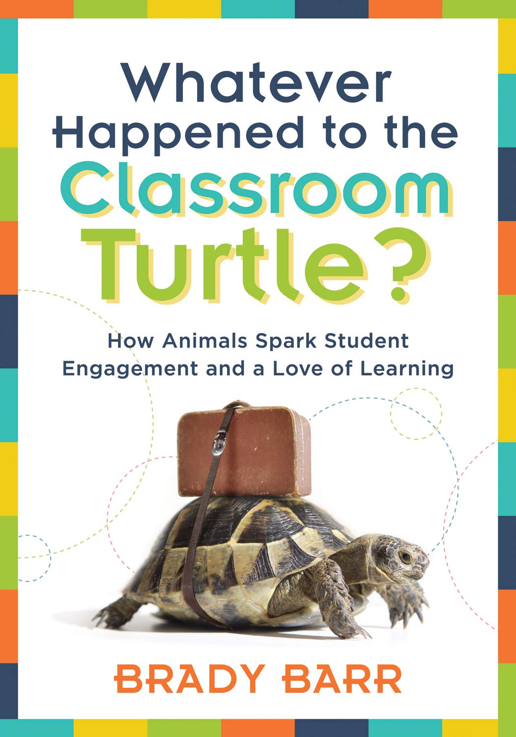 Buy Whatever Happened To The Classroom Turtle How Animals Spark Student Engagement And A Love Of Learning How Animals Spark Student Engagement And A With Class Pets And Science Based Activities Book