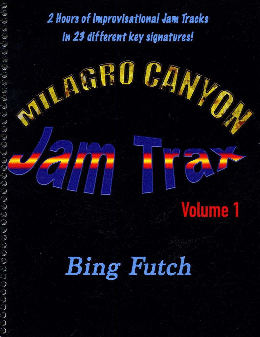 Bing Futch - Milagro Canyon Jam Trax, Volume 1