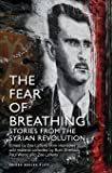 The Fear of Breathing: Stories from the Syrian