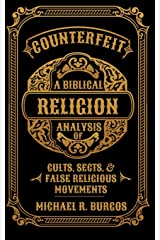 Counterfeit Religion: A Biblical Analysis of Select Cults, Sects, and False Religious Movements Paperback