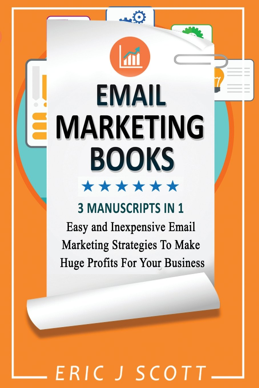 Download Email Marketing: This Book Includes  Email Marketing Beginners Guide, Email Marketing Strategies, Email Marketing Tips & Tricks ebook