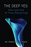 The Deep Yes, The Lost Art of True Receiving