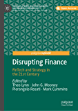Disrupting Finance: FinTech and Strategy in the 21st Century (Palgrave Studies in Digital Business & Enabling Technologies) (English Edition)