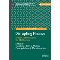 Disrupting Finance: FinTech and Strategy in the 21st Century (Palgrave Studies in Digital Business & Enabling Technologies)