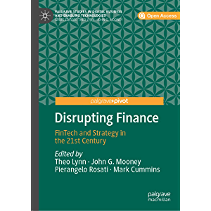 Disrupting Finance: FinTech and Strategy in the 21st Century (Palgrave Studies in Digital Business & Enabling…