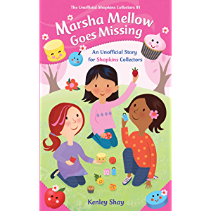 Marsha Mellow Goes Missing: An Unofficial Story for Shopkins Collectors (Unofficial Shopkins Collectors Book 1)