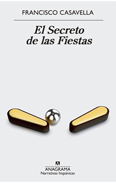 El secreto de las fiestas: 609 NARRATIVAS HISPÁNICAS: Amazon.es: Casavella, Francisco: Libros