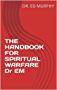 THE HANDBOOK FOR SPIRITUAL WARFARE Dr EM