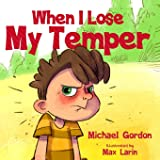 When I Lose My Temper: Children's book about anger management & emotions, ages 3 5, kids, boys, toddlers) (Self…