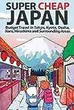 Super Cheap Japan: Budget Travel in Tokyo, Kyoto, Osaka, Nara, Hiroshima and Surrounding Areas (1) (Super Cheap Guides)