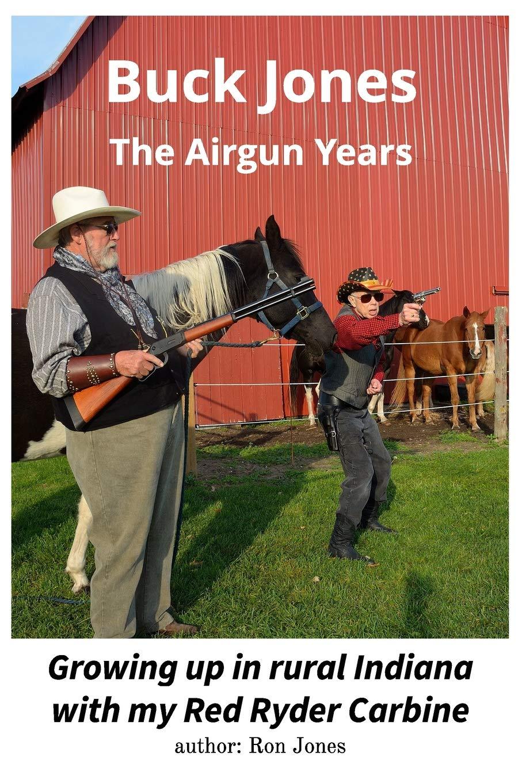 Buck Jones: The Airgun Years: Growing up in Rural Indiana ...