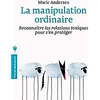 La manipulation ordinaire: Reconnaître les relations toxiques pour s'en protéger
