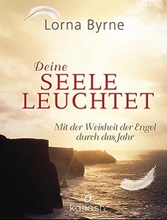 Deine Seele leuchtet: Mit der Weisheit der Engel durch das Jahr (German Edition)