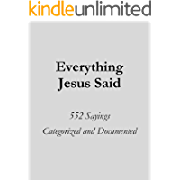 Everything Jesus Said: 552 Sayings Categorized and Documented