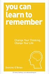 You Can Learn to Remember: Change Your Thinking, Change Your Life Kindle Edition