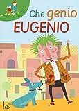 Che genio Eugenio. Ediz. illustrata