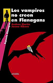 Los vampiros no creen en Flanagans (Literatura Juvenil (A Partir De 12 Años)