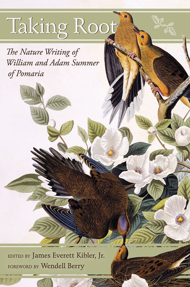 Taking Root: The Nature Writing of William and Adam Summer of Pomaria Hardcover – June 27, 2017 Jr. James Everett Kibler Wendell Berry 161117774X Essays & Narratives
