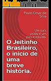 O Jeitinho Brasileiro, o inicio de uma breve história.: Um país unido é um país evoluído. (Vamos fazer a diferença Livro 1)