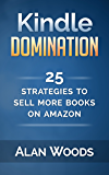 Kindle Domination: 25 Strategies To Sell More Books On Amazon