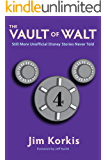 The Vault of Walt: Volume 4: Still More Unofficial Disney Stories Never Told