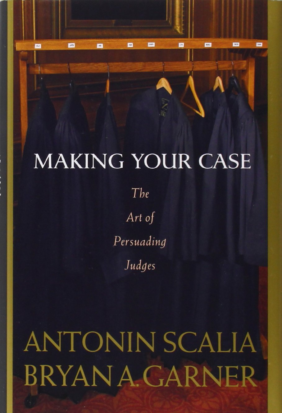 Making Your Case: The Art of Persuading Judges by Thomson West