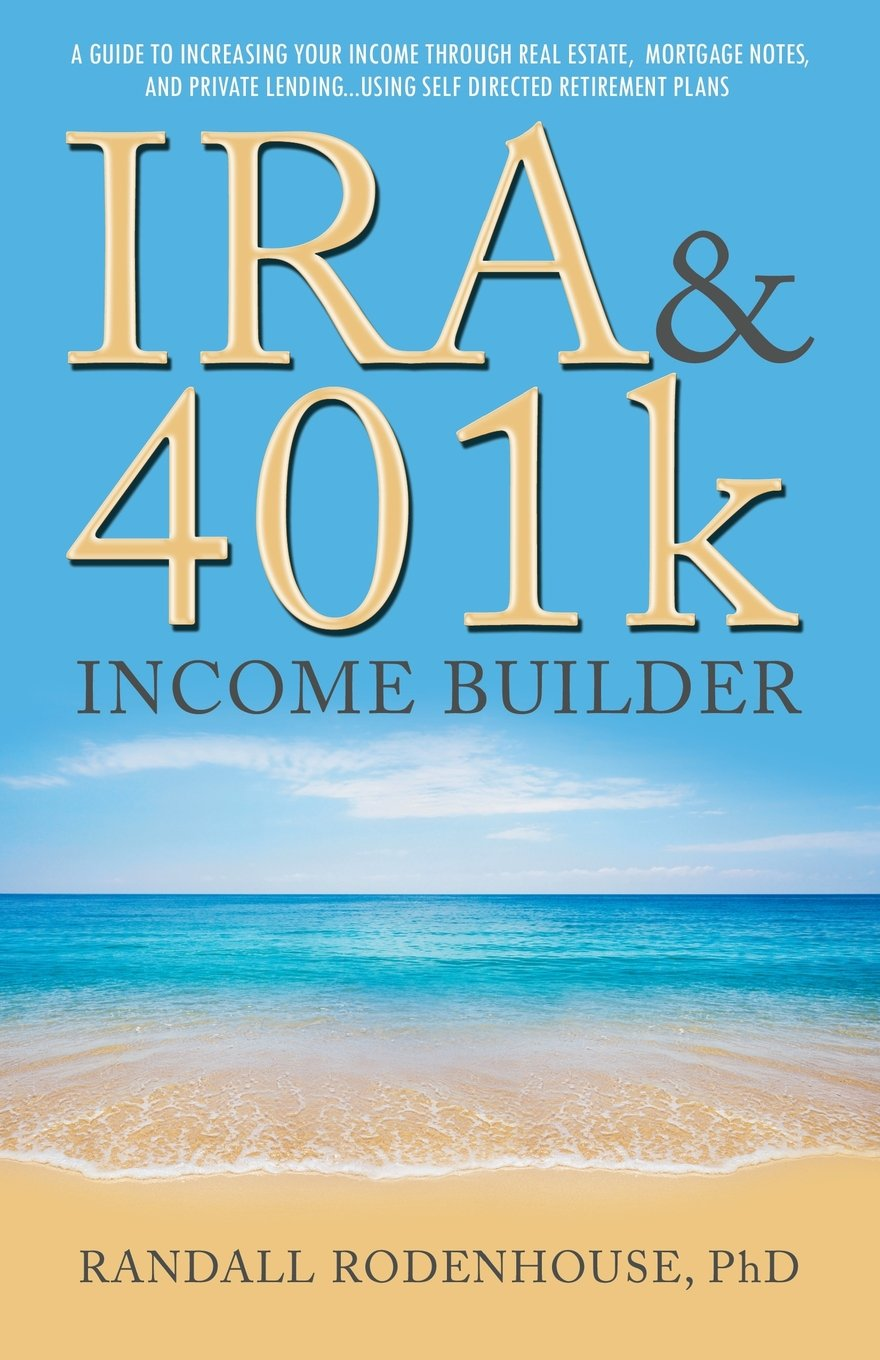Download IRA & 401k Income Builder: A Guide To Increasing Your Income Through Real Estate, Mortgage Notes, And Private Lending Using Self Directed Retirement Plans pdf epub
