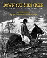 Down Cut Shin Creek: The Pack Horse Librarians Of