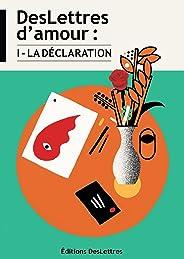 DesLettres d'amour : I - La Déclaration (French Edition)