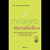 El milagro metabólico (Edición española): Aliméntate bien, controla tu peso y convierte tu cuerpo en tu mejor aliado