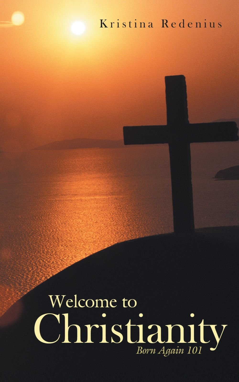 Read Online Welcome to Christianity: Born Again 101 PDF