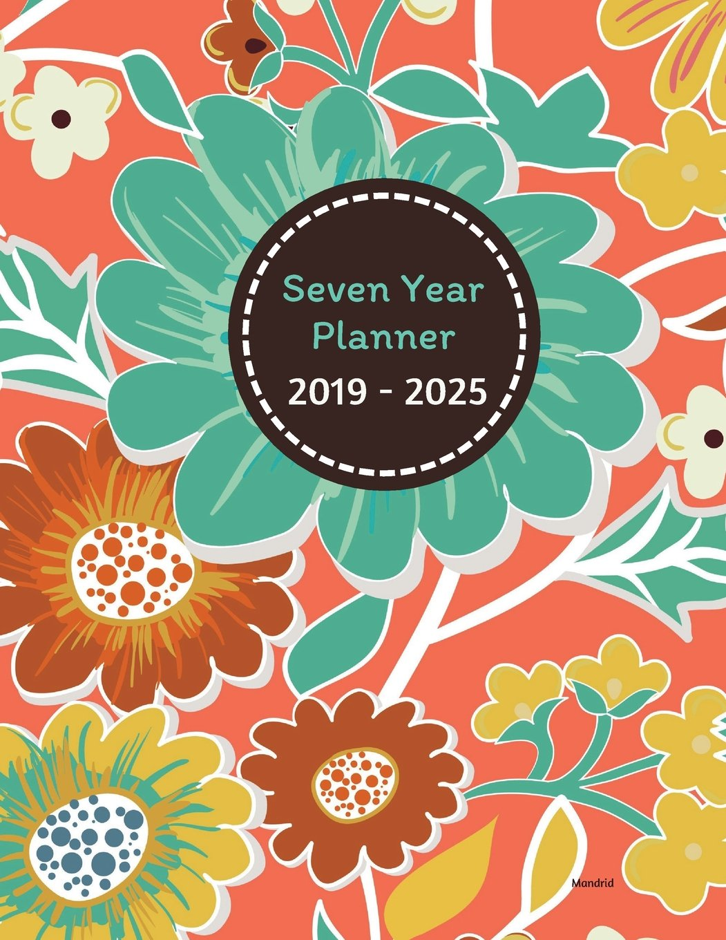 Download Seven Year Planner 2019 - 2025 Mandrid: 2019-2025 Monthly Schedule Organizer – Agenda Planner for the next SEVEN YEARS/84 months calendar – 8.5 x 11 inches (7 Year Diary/7 Year Calendar/Logbook) PDF