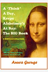 A 'Think' A Day, Keeps Alzheimer's At Bay: A Self-Preservation Guide: The BIG Book: A Self-Preservation Guide Kindle Edition