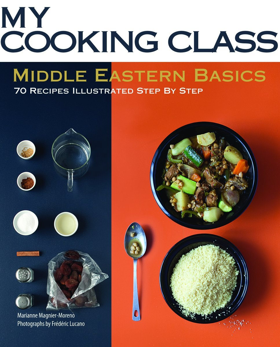 Middle eastern basics 70 recipes illustrated step by step my middle eastern basics 70 recipes illustrated step by step my cooking class marianne magnier moreno frederic lucano 9781554077595 amazon books forumfinder Images