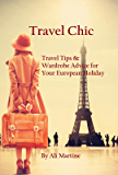 Travel Chic: Travel Tips and Wardrobe Advice for Your European Holiday