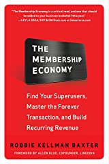 The Membership Economy: Find Your Super Users, Master the Forever Transaction, and Build Recurring Revenue Kindle Edition