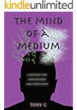 The Mind of a Medium: A journey into consciousness and mediumship