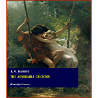 The Admirable Crichton - J. M. Barrie (ANNOTATED) [Second Edition] [Full Version]