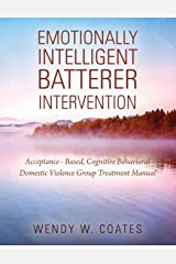 Emotionally Intelligent Batterer Intervention: Acceptance-Based, Cognitive Behavioral Domestic Violence Group Treatment Manual Paperback