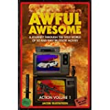 Awful Awesome Action Volume 1: A Journey Through the Wild World of So-Bad-They're-Good Action Films